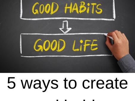 5 ways to create a good habit