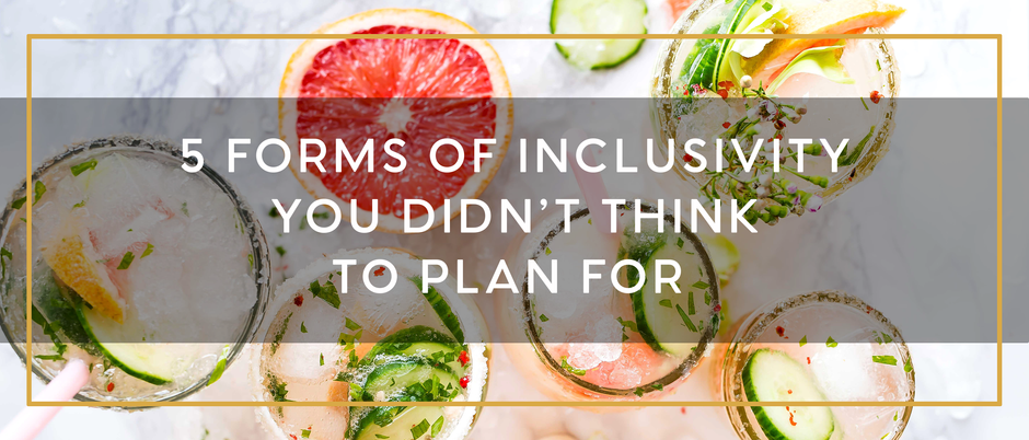 5 FORMS OF INCLUSIVITY YOU DIDN'T THINK TO PLAN FOR