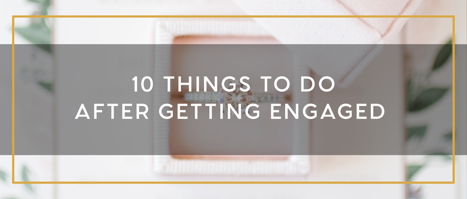 THE FIRST 10 THINGS TO DO AFTER GETTING ENGAGED