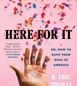 Review | 'Here for It, or, How to Save Your Soul in America' by R. Eric Thomas
