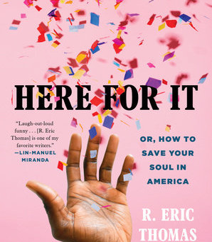 Review   'Here for It, or, How to Save Your Soul in America' by R. Eric Thomas