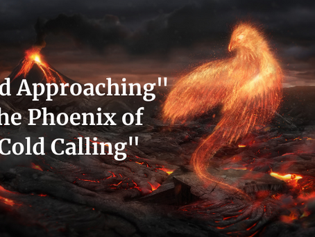 Cold Approaching - the Phoenix that is Cold Calling