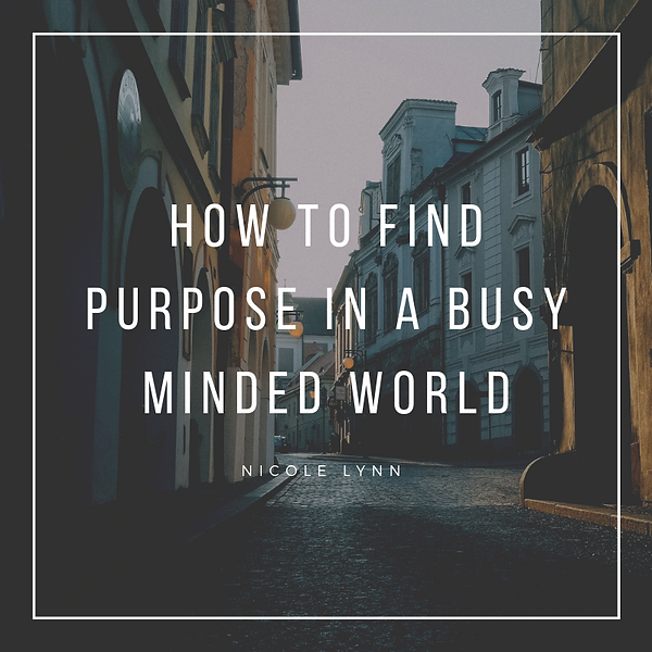 How to Find Purpose in a Busy Minded Wor