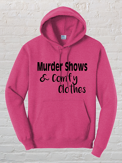 Murder Shows & Comfy Clothes Hoodie