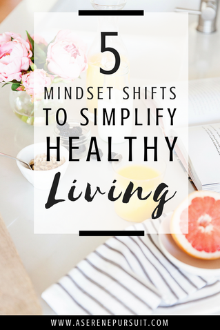 5 Mindset Shifts to Simplify Healthy Living