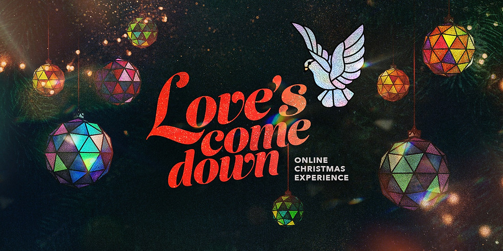 LOVE'S COME DOWN—ONLINE CHRISTMAS EXPERIENCE 2020