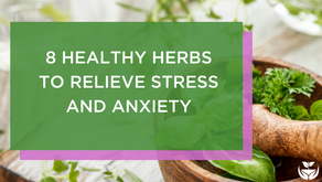 8 Healthy Herbs To Relieve Stress and Anxiety