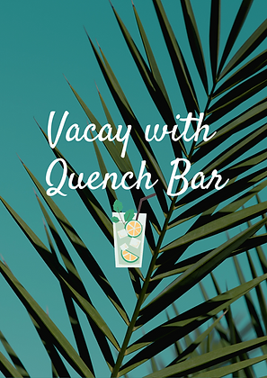 Vacay with Quench Bar