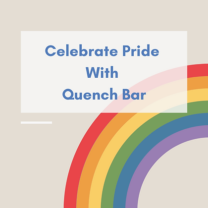 Celebrate Pride with Quench Bar!