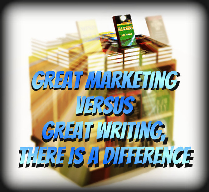 Great Marketing  Versus  Great Writing,  There is a Difference