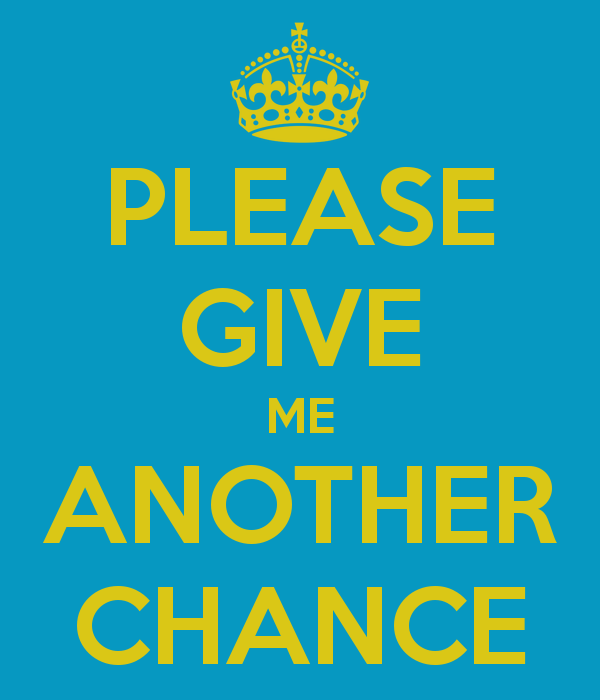 please-give-me-another-chance.png