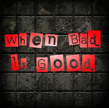 When Bad is Good.jpg