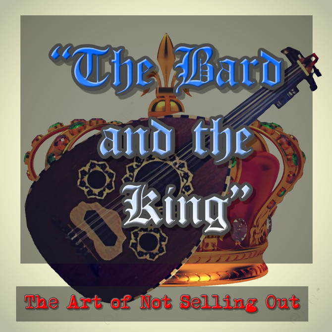 """The Bard and the King""  The Art of Not Selling Out"