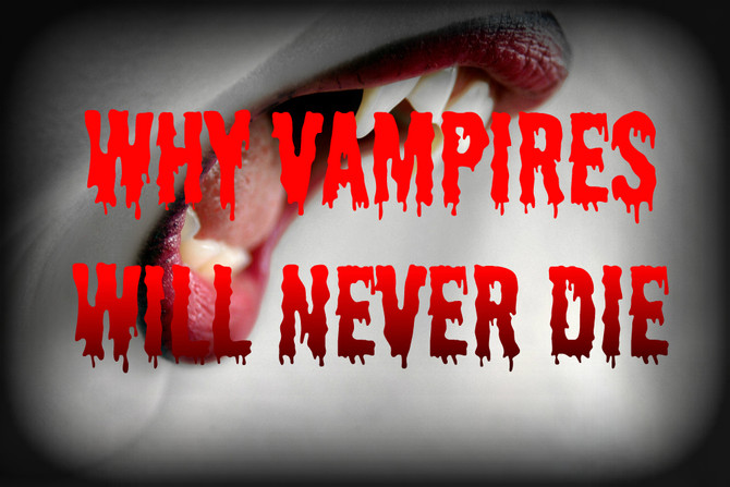 Why Vampires Will Never Die
