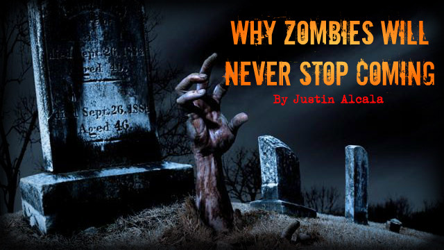 Why Zombies Will Never Stop Coming