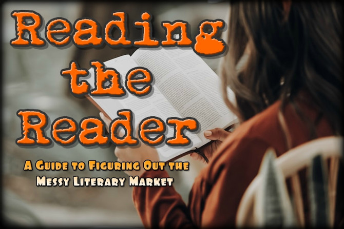 Reading the Reader: A Guide to Figuring Out the Messy Literary Market