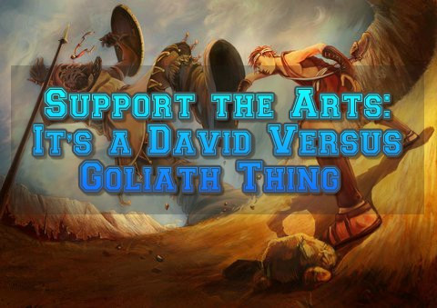 Support the Arts: It's a David Versus Goliath Thing
