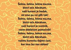 Šelma, šelma, šelma ma,mabistri oče Abraham,naši kurent je bedak,mi smo pa vsi glih tak!Šelma, šelma