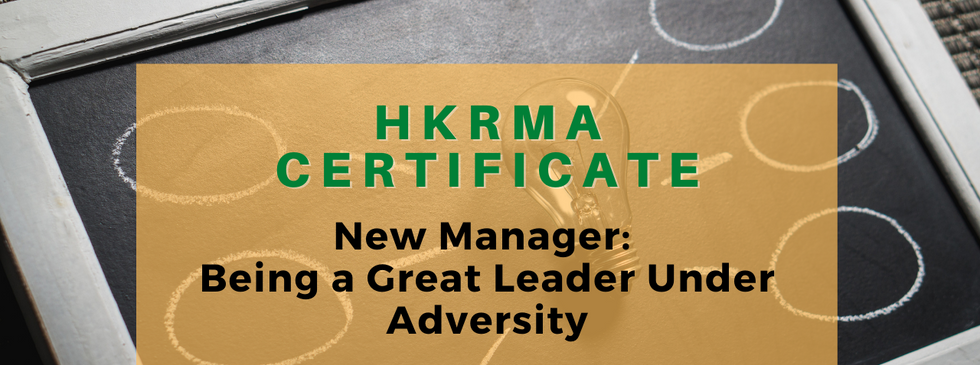 HKRMA Certificate on New Manager: Being a Great Leander Under Adversity (Module 1-4)  By the end of this course, you will be able to: - manage conflicts and relationships in a productive and efficient way. - communicate and work with constructive feedback; - recognize and use team dynamics for better results; - build successful leadership under adversity.  Date and time: 2 Nov, 9 Nov, 16 Nov, 23 Nov 2020 (Every Monday) at 3:30 - 5:00pm (Total 6 hours Online Training in 4 Courses with Certificate of Completion)  Module (1) - 2 November, 2020 (Mon) 3:30-5:00pm Build successful leadership under adversity  Module (2) - 9 November, 2020 (Mon) 3:30-5:00pm Recognize and use team dynamics for better results  Module (3) - 16 November, 2020 (Mon) 3:30-5:00pm Communicate and work with constructive feedback  Module (4) - 23 November, 2020 (Mon) 3:30-5:00pm Manage conflicts and relationships in a productive and efficient way  Details: