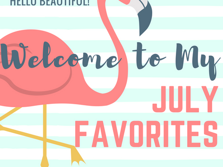 Goodbye July / July Favorites