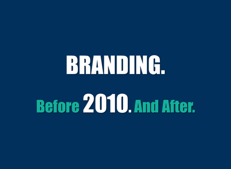 BRANDING Before 2010. And After.