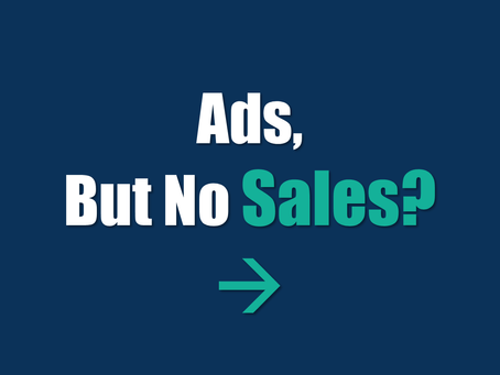 Ads, But No Sales? This is Why.