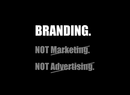 BRANDING. NOT Marketing. NOT Advertising.