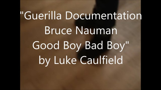 'Guerilla Documentation Bruce Nauman Good Boy Bad Boy'