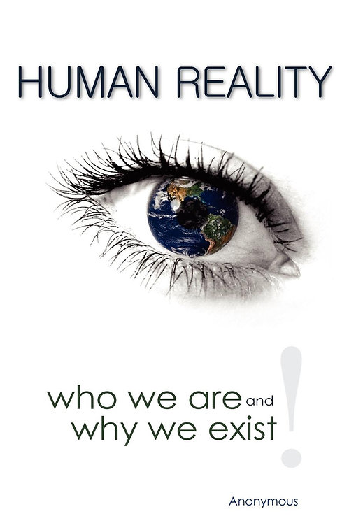 Human Reality Who We Are and Why We Exist!
