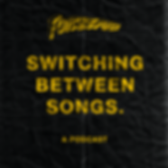 SWITCHINGBETWEENSONGS.png
