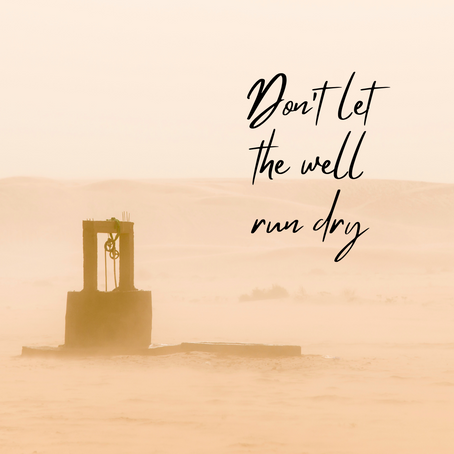 Don't let the well run dry