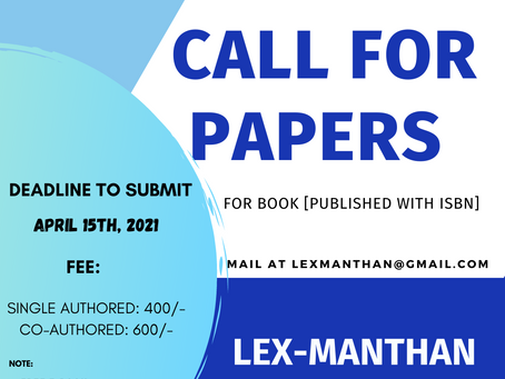 CALL FOR PAPERS: LEX-MANTHAN [VOLUME-2] BOOK WITH ISBN : SUBMIT BY APRIL 15TH, 2021