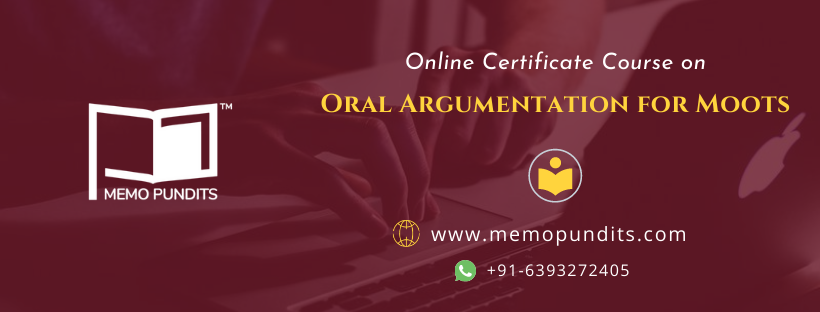 ONLINE CERTIFICATE COURSE ON ORAL ARGUMENTATION FOR MOOTS (BY MEMO PUNDITS) – ENROL NOW!
