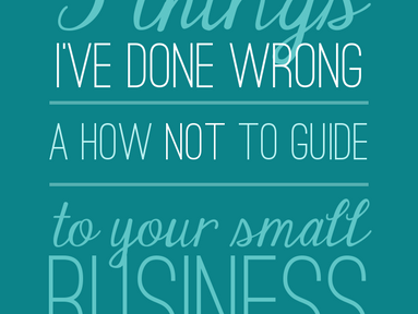 5 Things I've Done Wrong: A How Not To Guide to Your Small Business