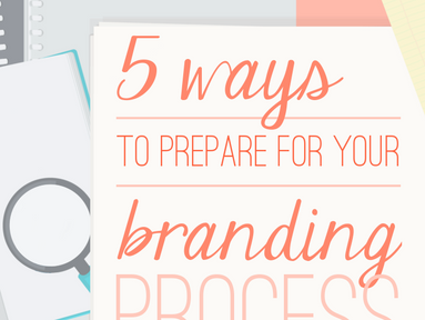 5 Ways to Prepare for Your Branding Process