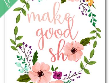 Printable: Make Good Sh**