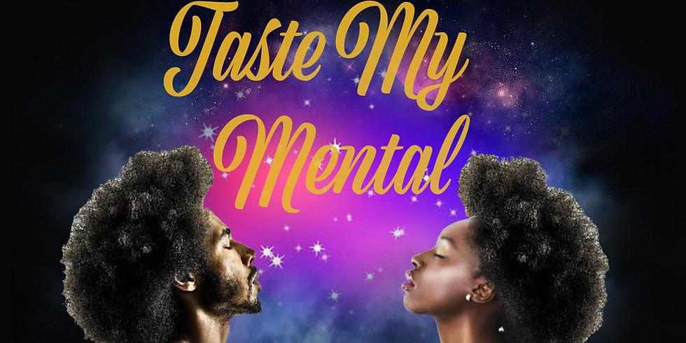 Taste My Mental