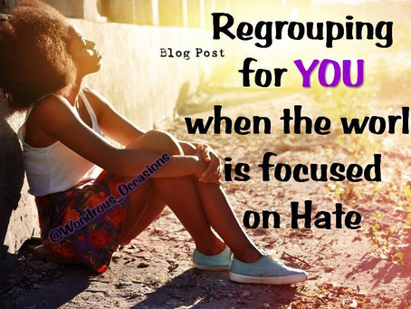 Regrouping for YOU when the world is focused on Hate