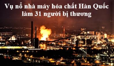 Vụ nổ nhà máy hóa chất Hàn Quốc làm 31 người bị thương