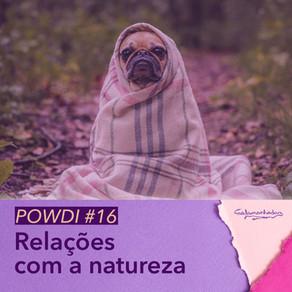 Powdi #16 Relações com a natureza
