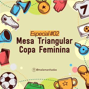 EP#02 Mesa Triangular: Copa Feminina