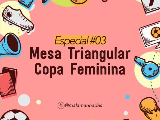 EP#03 Mesa Triangular: Copa Feminina