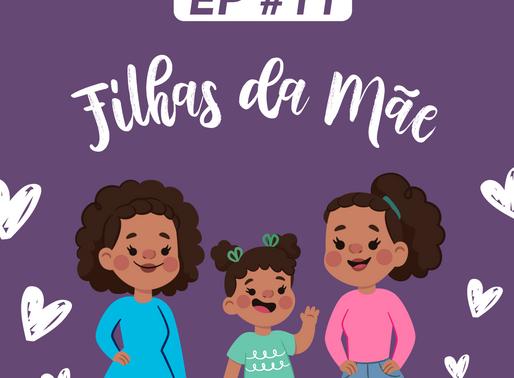 #11 - Filhas da mãe