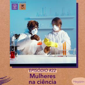 #22 Mulheres e Ciência