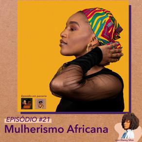 #21 Mulherismo Africana
