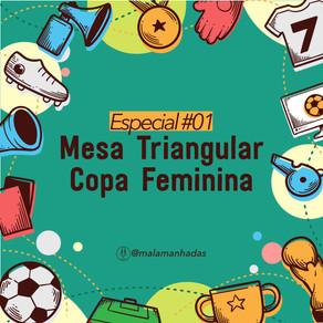 EP#01 Mesa Triangular: Copa Feminina