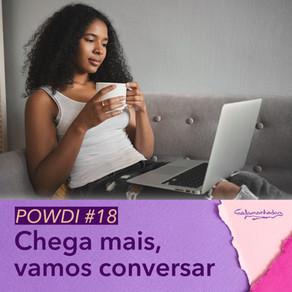 Powdi #18 Chega mais, vamos conversar