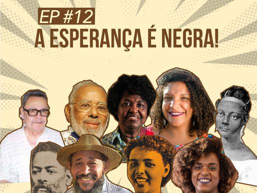 #12 - A Esperança é Negra!