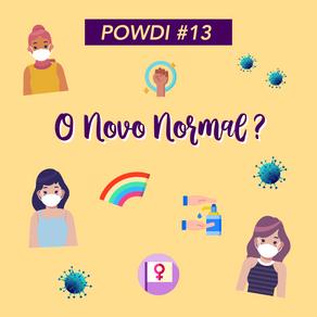 POWDI #13 O Novo Normal?