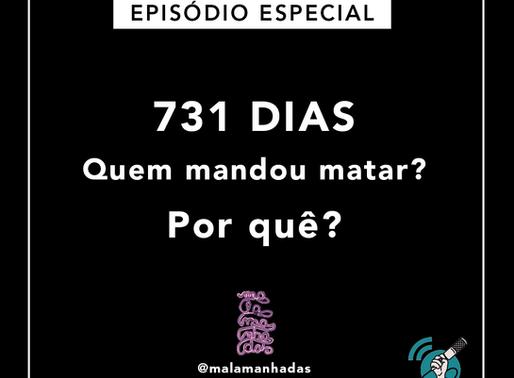 Episódio Especial: 731 dias. Quem mandou Matar? Por quê?